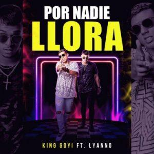 King Goyi Ft. Lyanno - Por Nadie Llora MP3