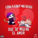 Descargar Lyan Ft. Gaby Metalico - Que Se Muera El Amor MP3