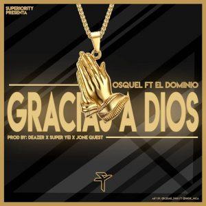 Descargar Osquel Ft. Ele A El Dominio - Gracias A Dios MP3